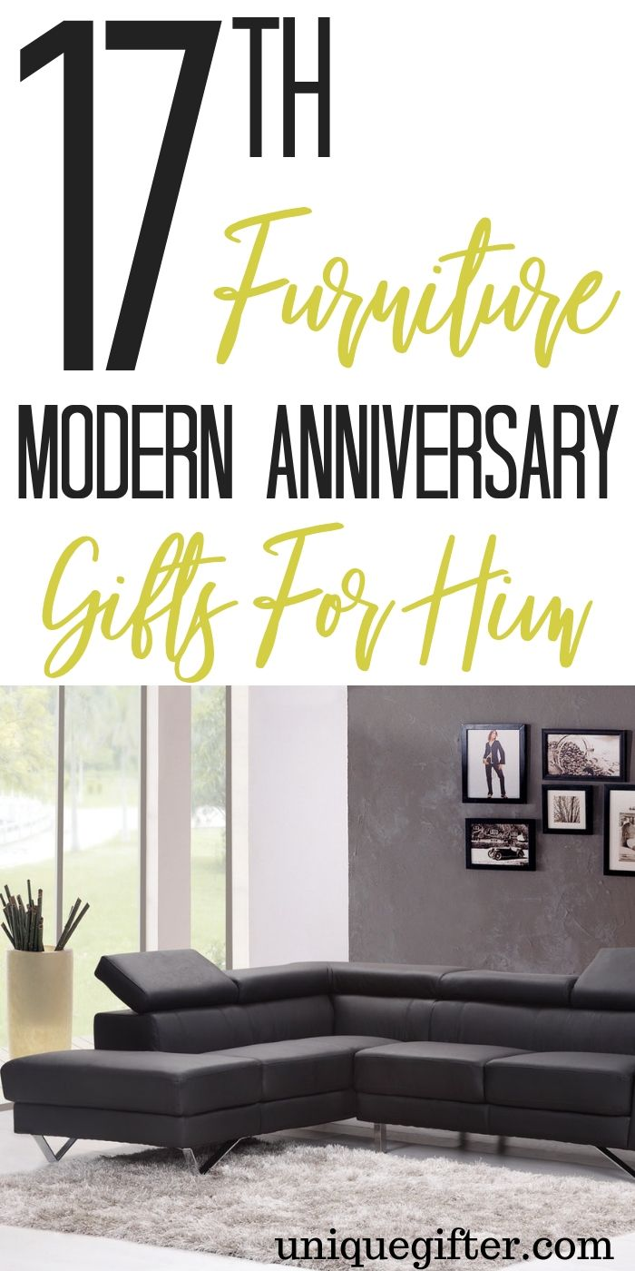 20 17th Furniture Modern Anniversary Gifts for Him