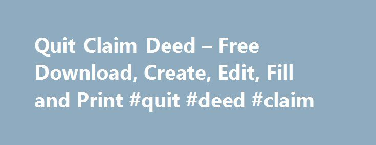 Quit Claim Deed u2013 Free Download, Create, Edit, Fill and Print - quit claim deed