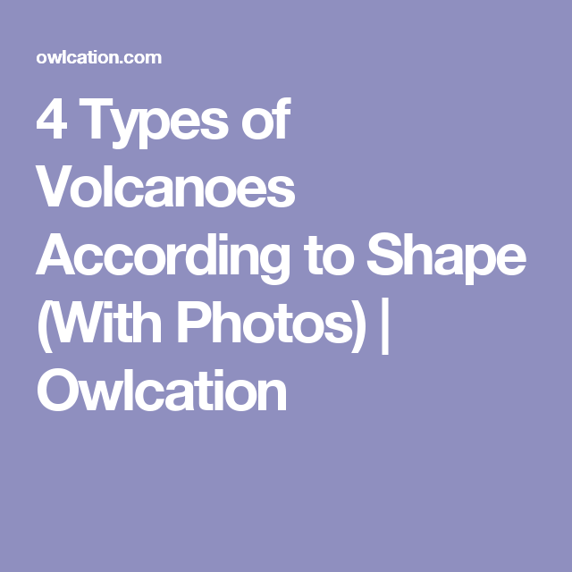 Types Of Cone Shapes: 4 Different Types Of Volcanoes According To Shape