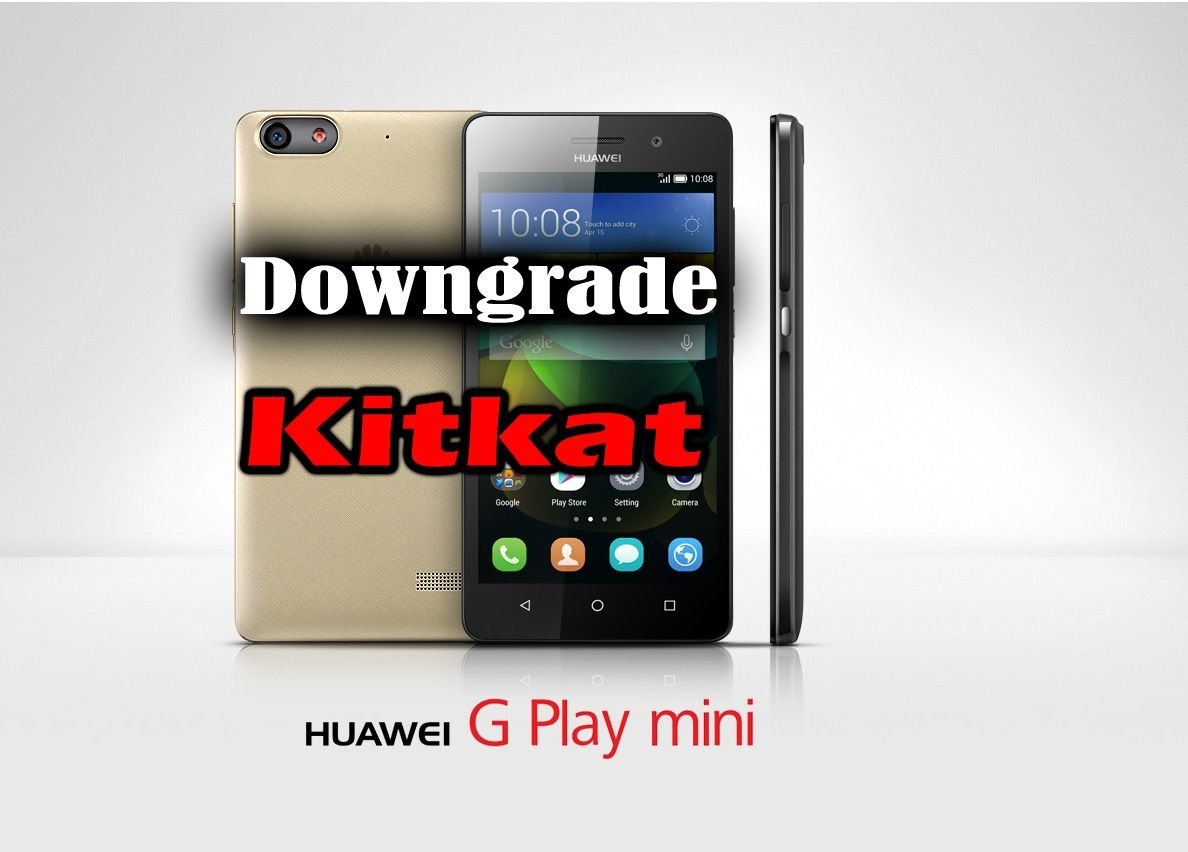 Huawei G Play Mini Chc U01 Downgrade Lollipop To Kitkat All Countries Huawei Mini Lollipop