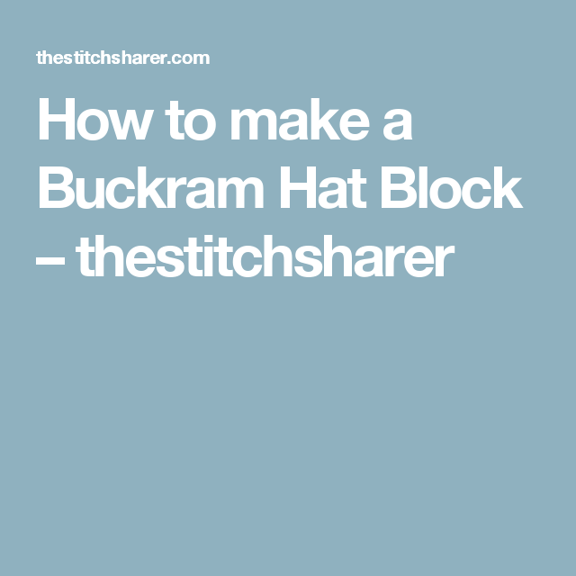 How to make a Buckram Hat Block – thestitchsharer | Hats | Hat
