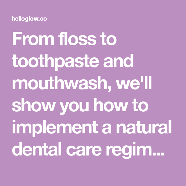 8 Tips For Creating a Natural Dental Care Regimen | Hello Glow