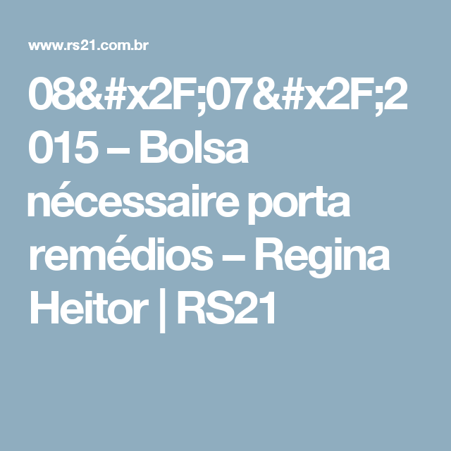 08/07/2015 – Bolsa nécessaire porta remédios – Regina Heitor | RS21