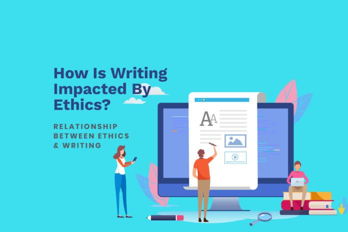how is writing impacted by ethics