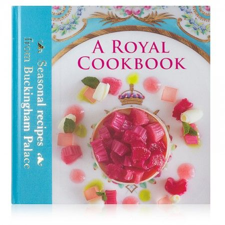 A Royal Cookbook Seasonal Recipes From Buckingham Palace The First