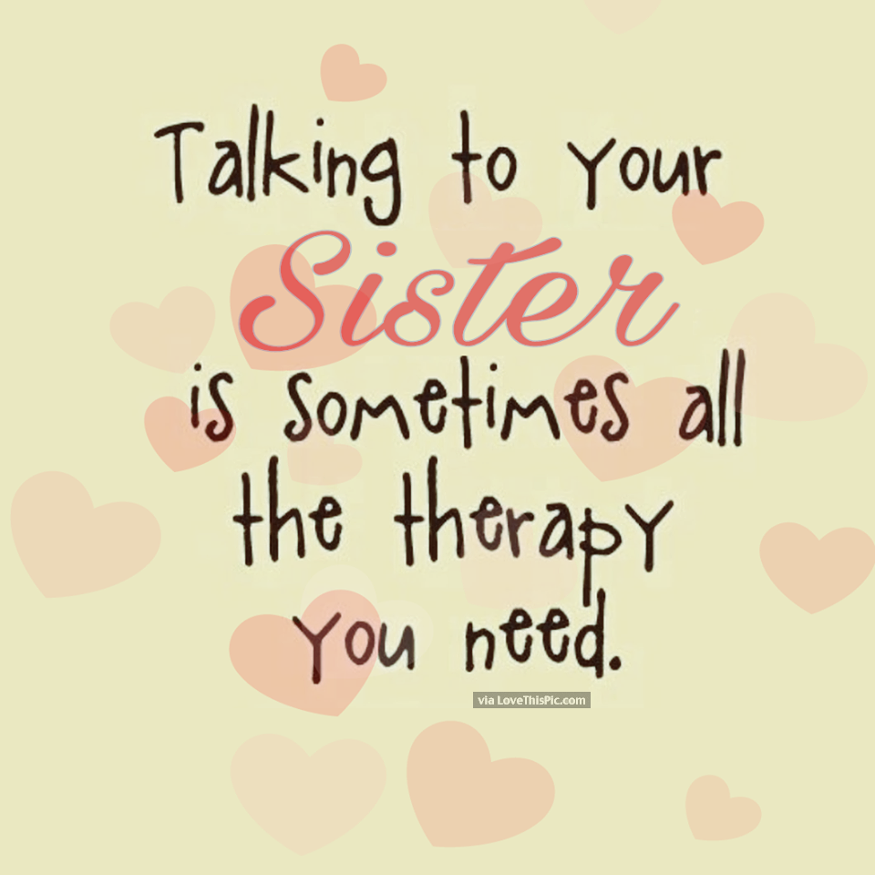 Talking To Your Sister Is The Best Therapy Quotes Quote Sisters Sister Family Quote Family Quotes Sibli Little Sister Quotes Sister Quotes Funny Sibling Quotes