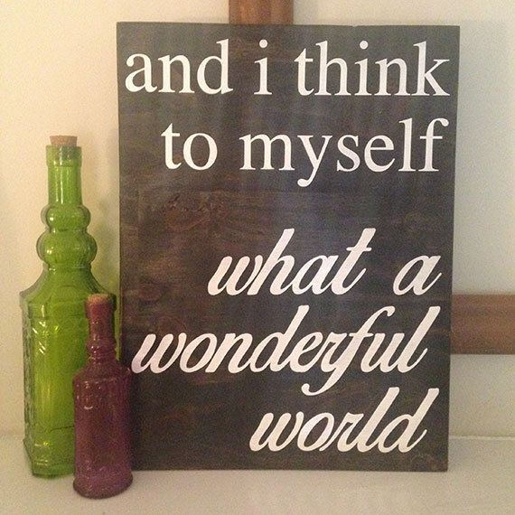 And I Think To Myself What A Wonderful World This Wood Sign Is