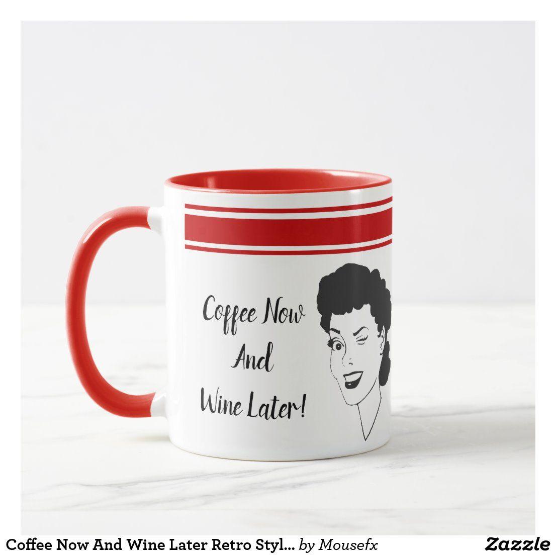 Coffee Now And Wine Later Retro Style Mug Zazzle Com In 2020 Mugs Retro Fashion Retro