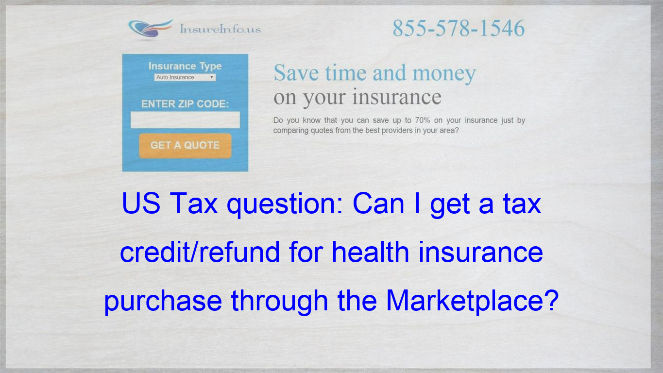 Us Tax Question Can I Get A Tax Credit Refund For Health