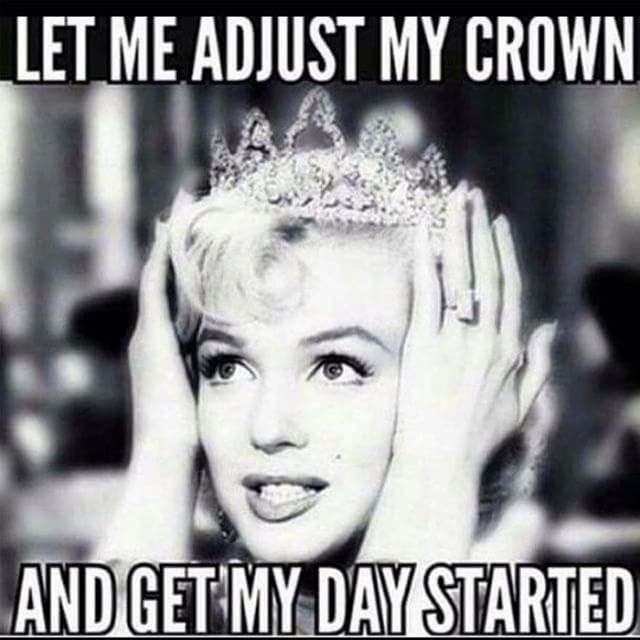 Hope All You Lovelies Have Your Crowns On..we Hope Your