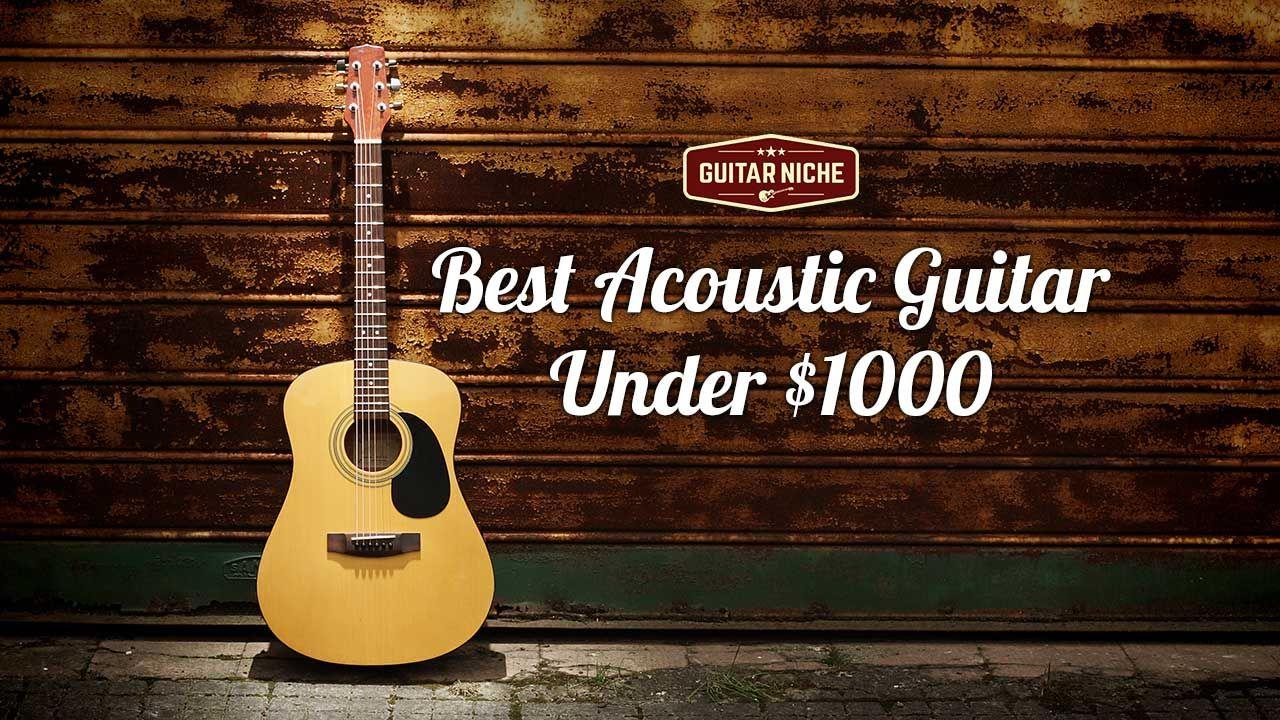 Guitar Niche Best Guitar Under 1000 Guitar Cool Guitar Best Acoustic Guitar