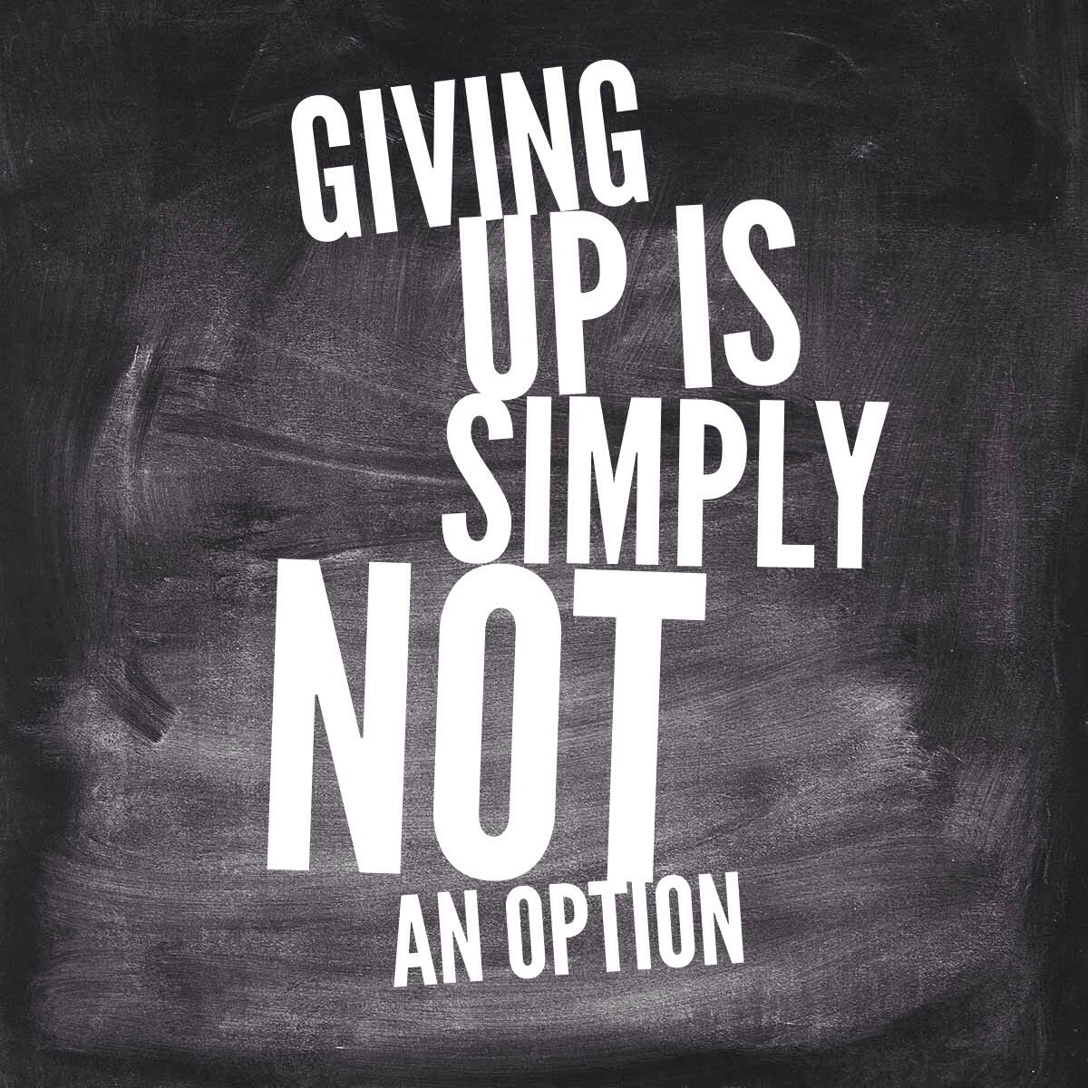 Giving Up Is Not An Option Quote Life Quote Be Positive Never