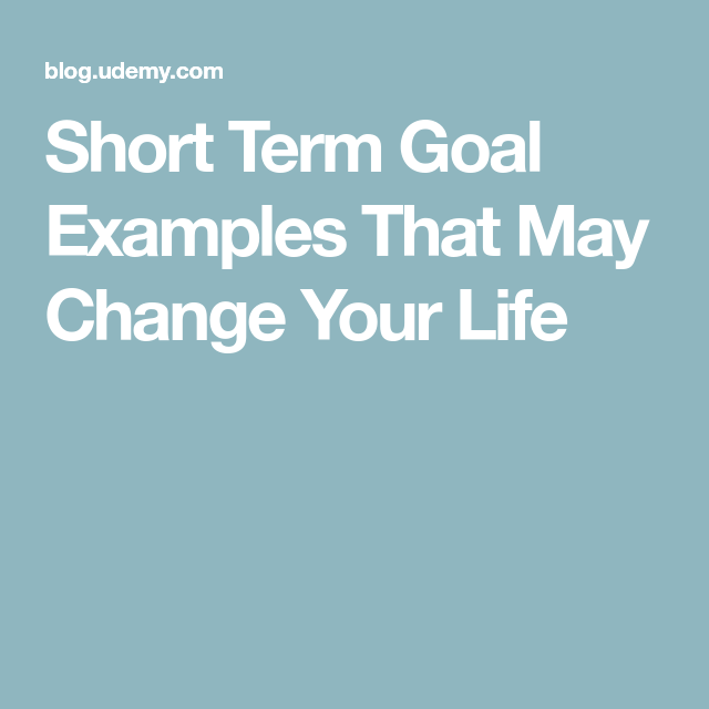 Short Term Goal Examples That May Change Your Life Goals