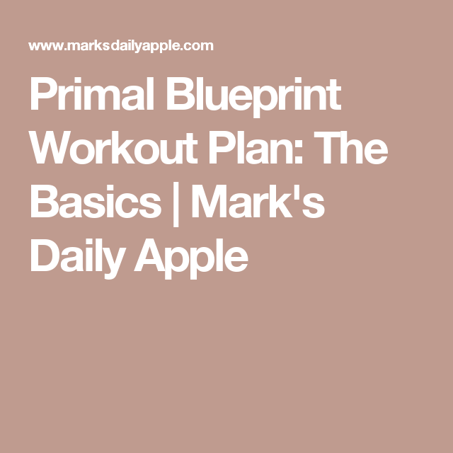 Primal blueprint workout plan the basics marks daily apple primal blueprint workout plan the basics marks daily apple malvernweather Gallery