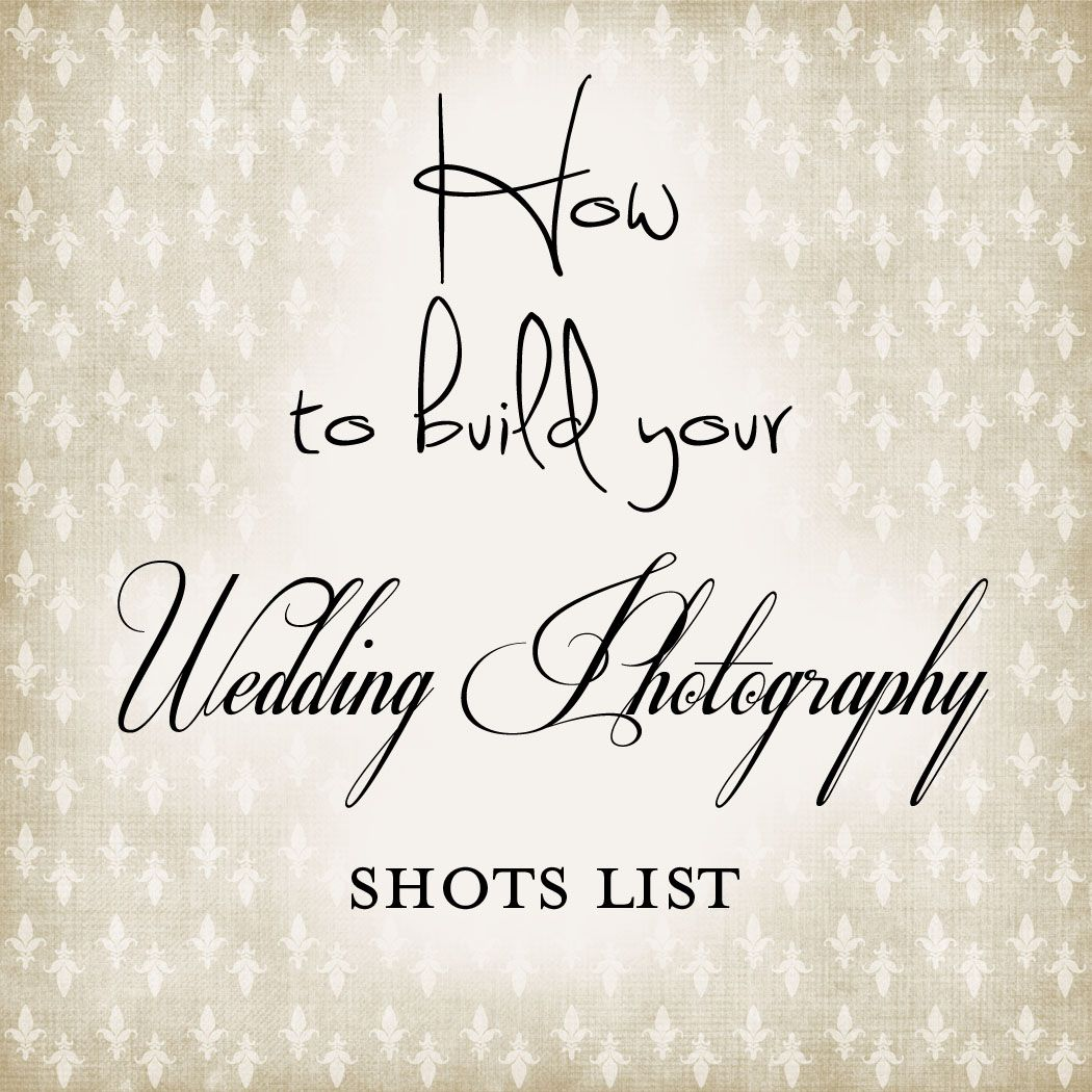 A Guide To Building Your Wedding Photography Shots List