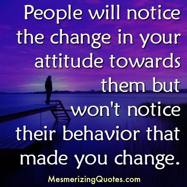 People Will Notice The Change In Your Attitude Mean People Quotes People Quotes Truths Inspirational Quotes About Love