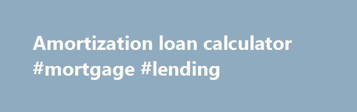 Amortization loan calculator #mortgage #lending   moneyremmont