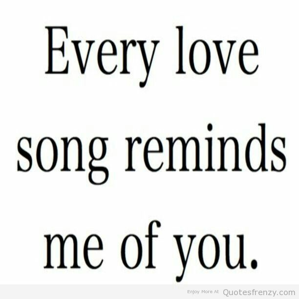 Every Love Song Reminds Me Of You Love Song Quotes Music Love Quotes Cute Love Quotes For Him