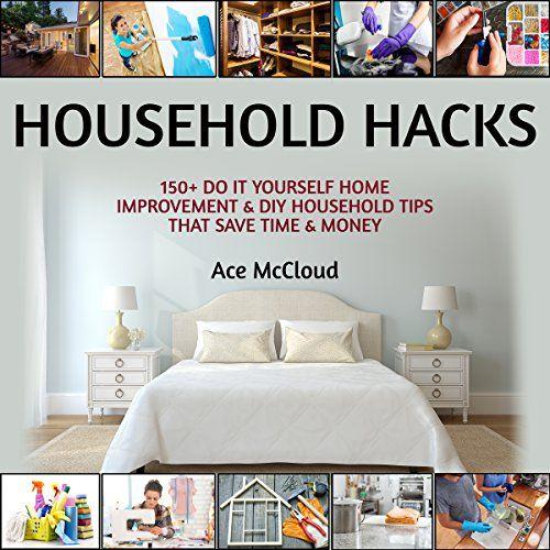 Household hacks 150 do it yourself home improvement diy household household hacks 150 do it yourself home improvement diy household tips that save time money solutioingenieria Gallery