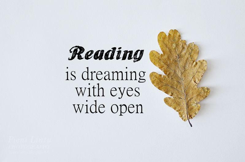 Reading is dreaming with eyes wide open  http://www.pienilintu.blogspot.fi/2015/10/voi-apua.html