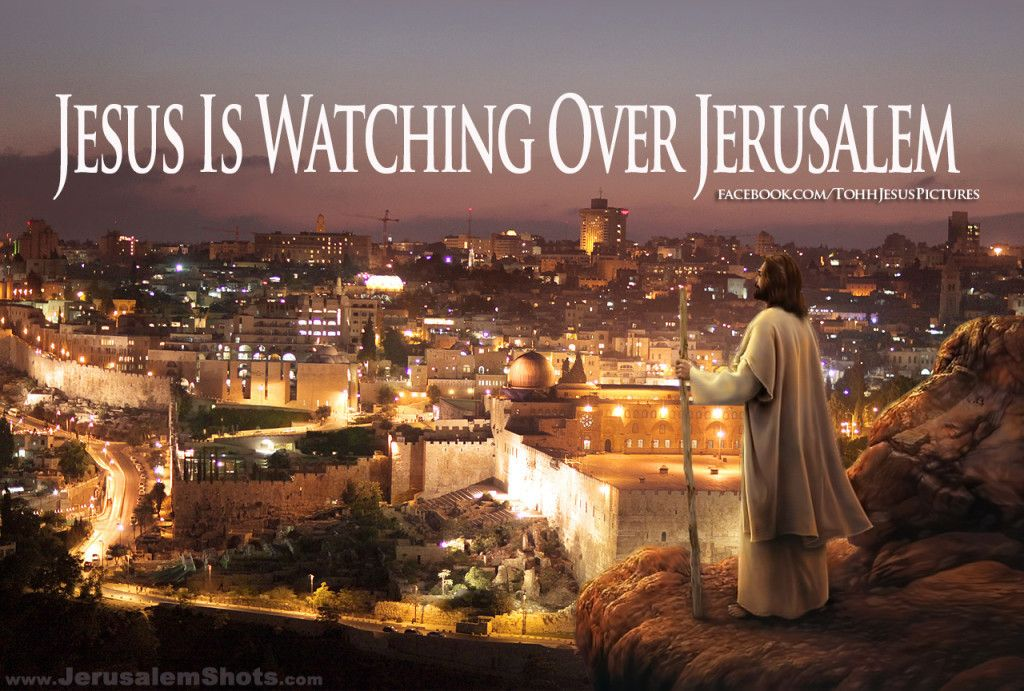 Jesus Christ – Yeshua HaMashiach Watching over Jerusalem-Yerushalayim Israel-Yisrael!! UPDATED TODAY!!