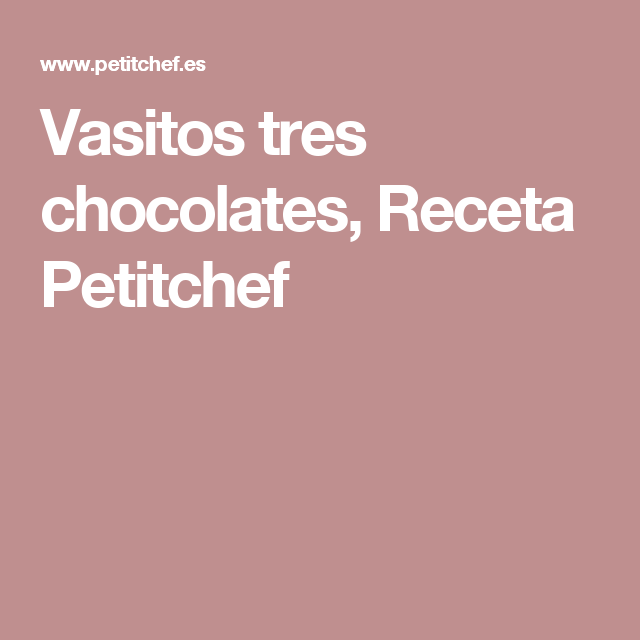 Vasitos tres chocolates, Receta Petitchef