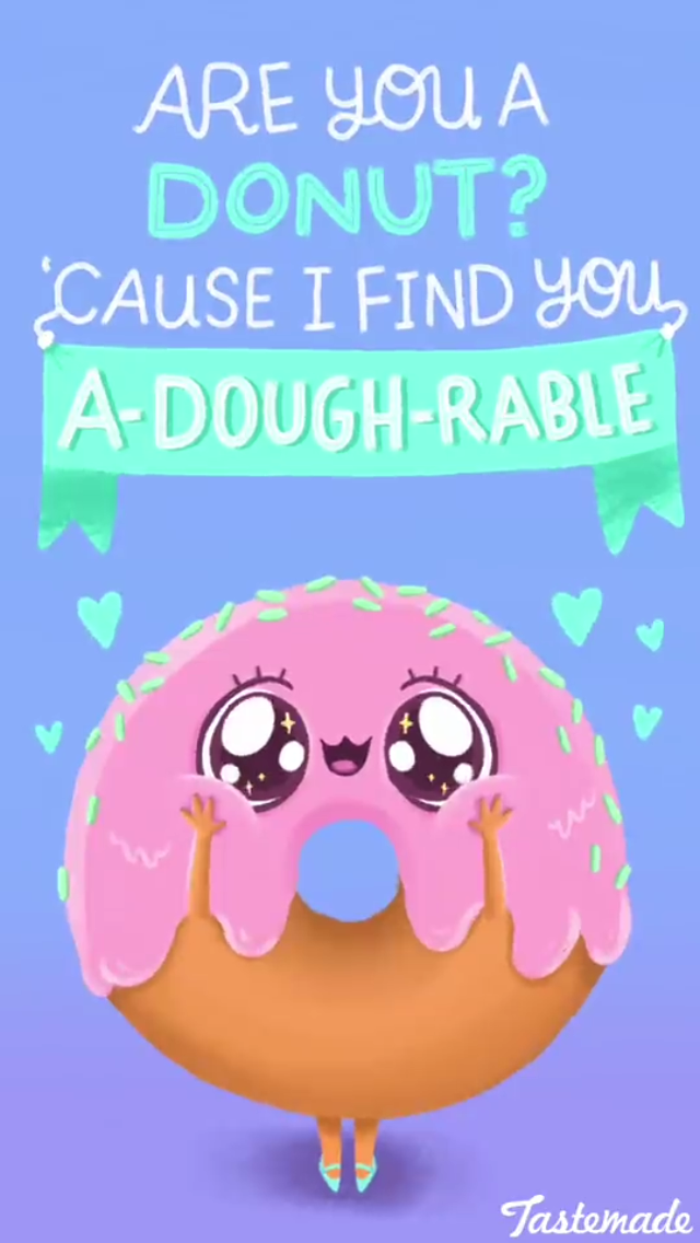 Are you a donut cause I find you a dough-rable   Funny food ...