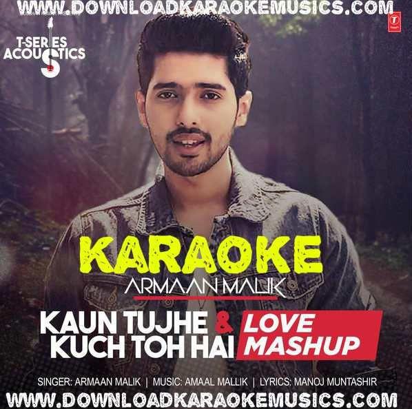 Kaun Tujhe Kuch Toh Hai Love Mashup T Series Acoustics Song Karaoke Download Original Quality Armaan Malik Http Www Downloadkaraokemusics C Karaoke Haiku