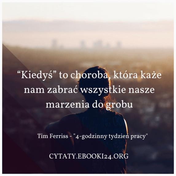 Tim Ferriss Cytat O Odkładaniu Rzeczy Na Później Cytaty