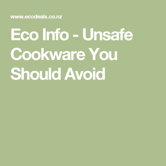 Eco Info - Unsafe Cookware You Should Avoid