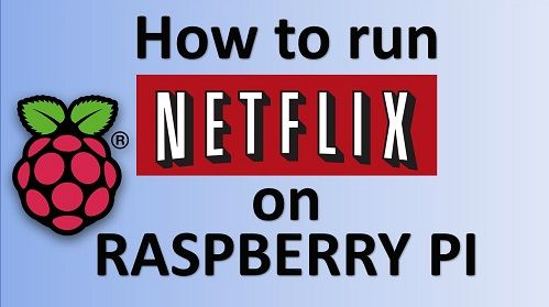 How to Run Netflix on Raspberry Pi Natively: the Detailed