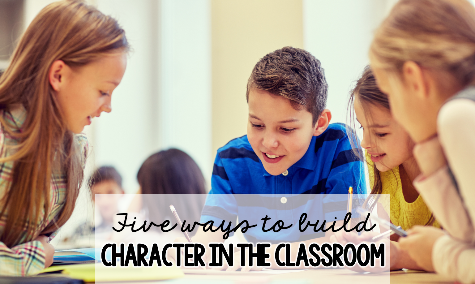 5 Ways To Develop Character In The Classroom