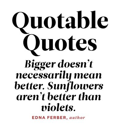Bigger Isn T Always Better Quotable Quotes Best Quotes Quotes