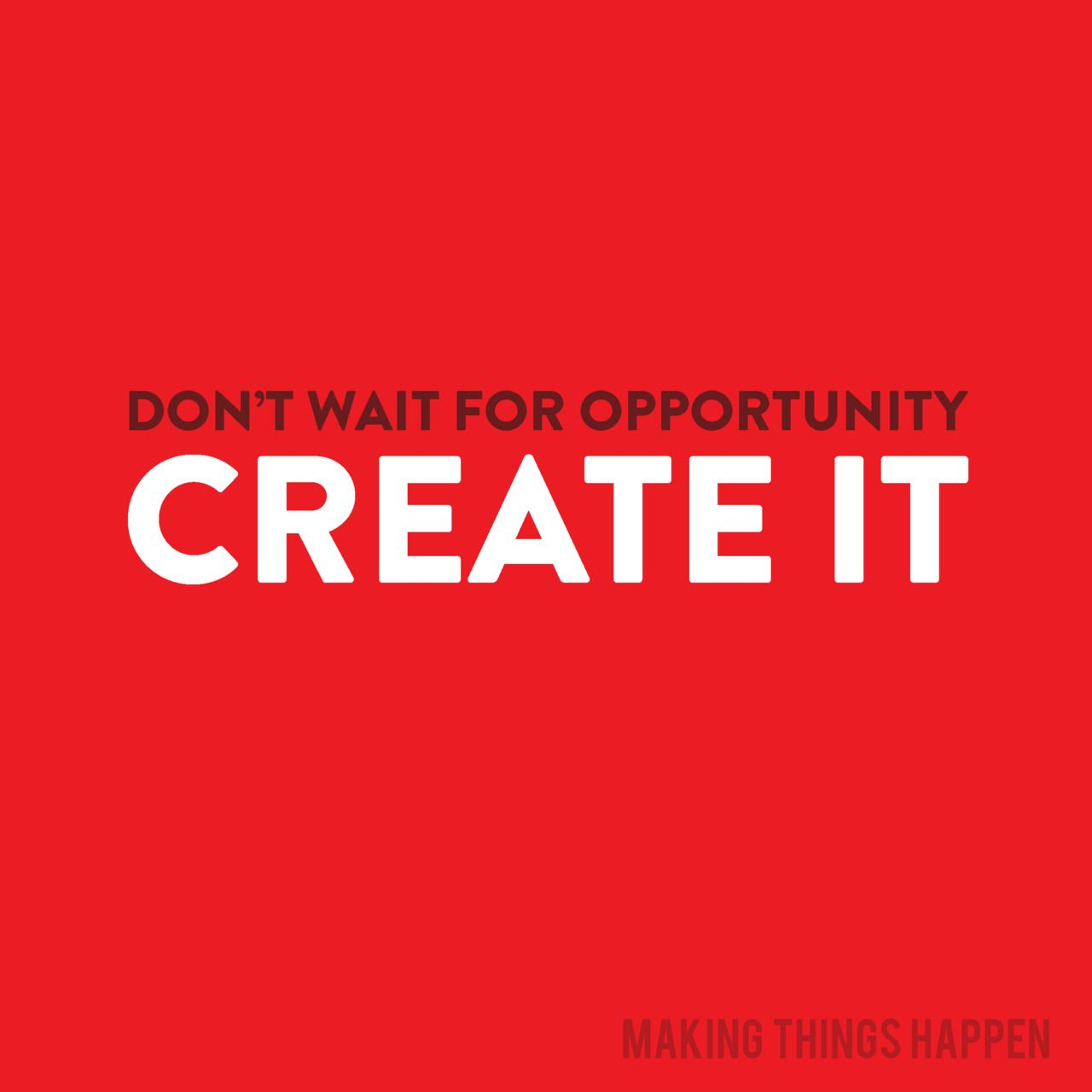 b7424d3fde8d9dae240a198d503a03d0 don't wait for opportunity create it inspirations pinterest