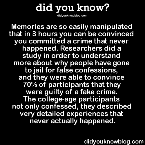 Memories Are So Easily Manipulated That In 3 Hours Did You Know Facts False Confessions Fun Facts