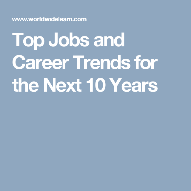 Top Jobs and Career Trends for the Next 10 Years