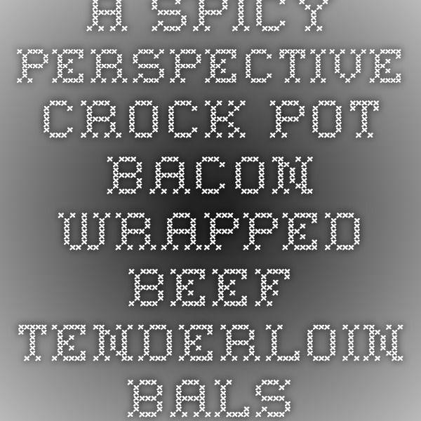A Spicy Perspective Crock-Pot Bacon Wrapped Beef Tenderloin Balsamic Glaze