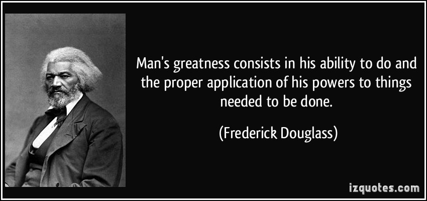 """""""Man's greatness consists in his ability to do and the"""