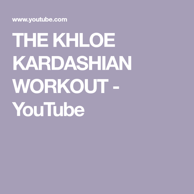 THE KHLOE KARDASHIAN WORKOUT - YouTube #khloekardashian THE KHLOE KARDASHIAN WORKOUT - YouTube #khloekardashian