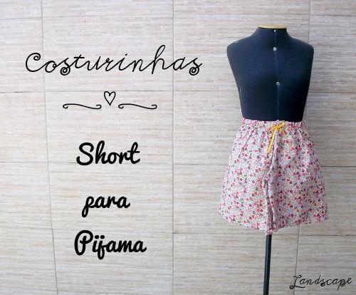 My Own Landscape Dreams: Costurinhas: short para pijama