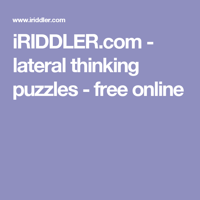 iRIDDLER.com - lateral thinking puzzles - free online | education ...