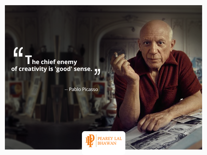 In the words of famous artist, Pablo Picasso, 'The chief enemy of creativity is 'good' sense.' This means that the only thing that can come in between your creativity and you is good sense. If one tries to reason everything, things get boring and at the end of it all you get is facts with zero creativity.
