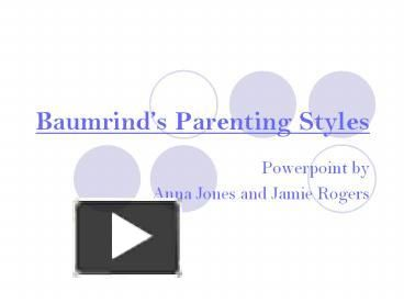 Baumrind s Parenting Styles Powerpoint by Anna Jones and Jamie Rogers Introduction to Parenting Styles During the 1960 s psychologist Diana Baumrind identified ...