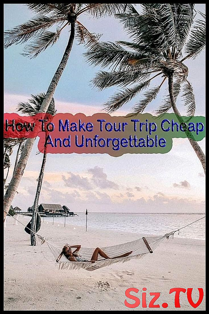 How To Make Your Trip Cheap And Unforgettable