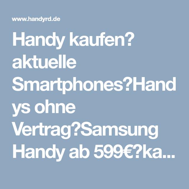 Handy Kaufen Aktuelle Smartphones Handys Ohne Vertrag Samsung Handy Ab 599 Kaufe Dein Neues Handy Bei Hrd Handyrd Handy Kaufen Samsung Handy Und Handyvertrag