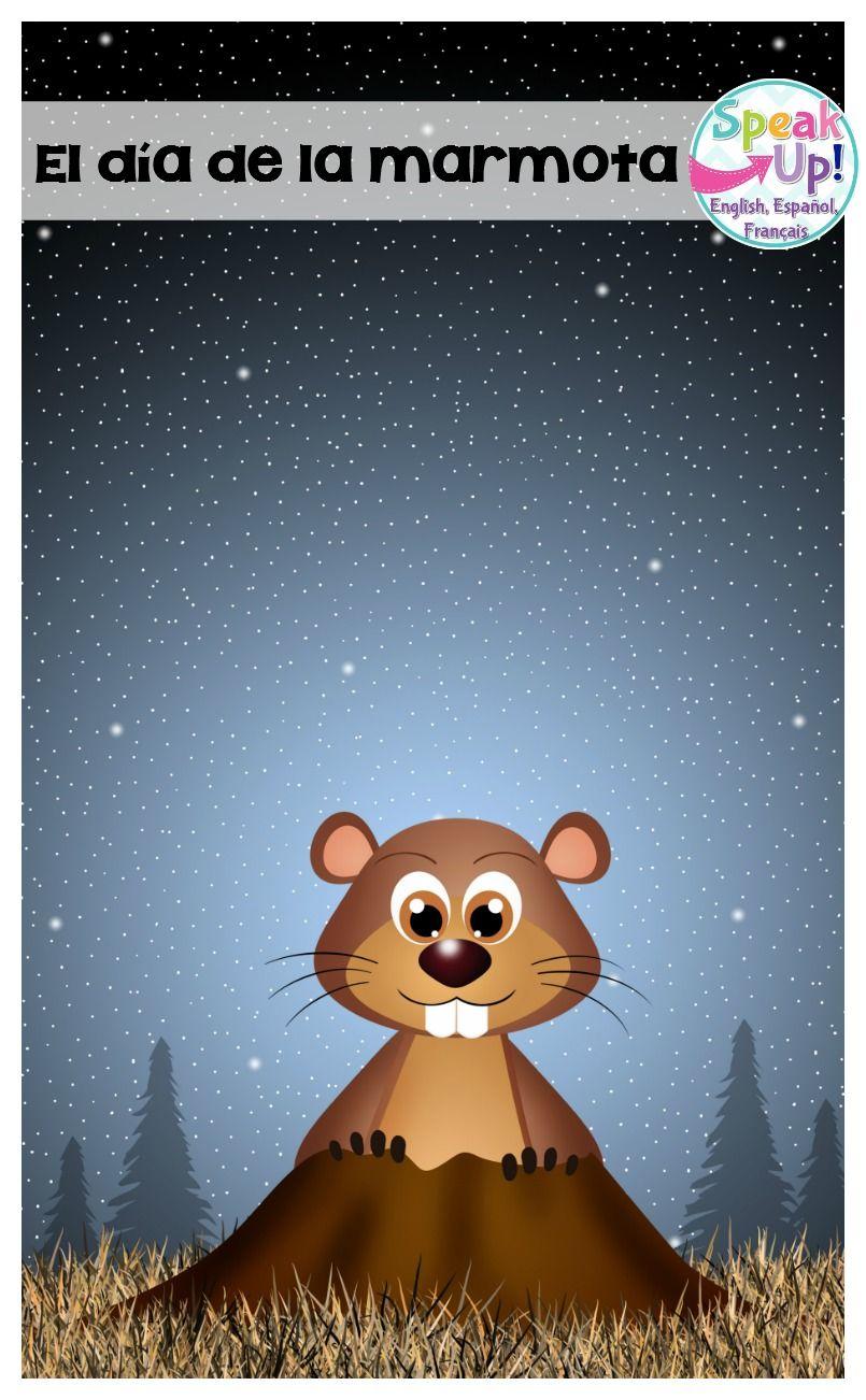 Hey Friend Welcome To The Speak Up Language Learner Board For Groundhog S Day El Dia De La Marmota Related Activities For T Dia De La Marmota Marmota Un Dia