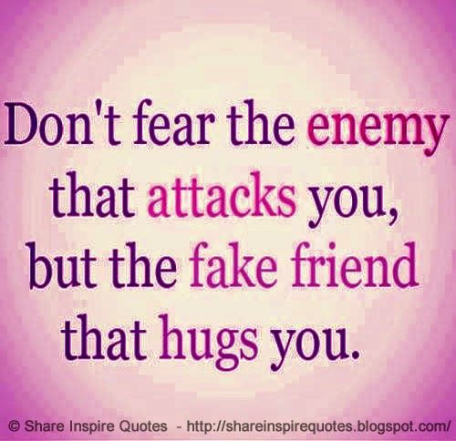 Don T Fear The Enemy Who Attacks You But The Fake Friend Who Hugs You Quotes Fake Friends Fake Friendship