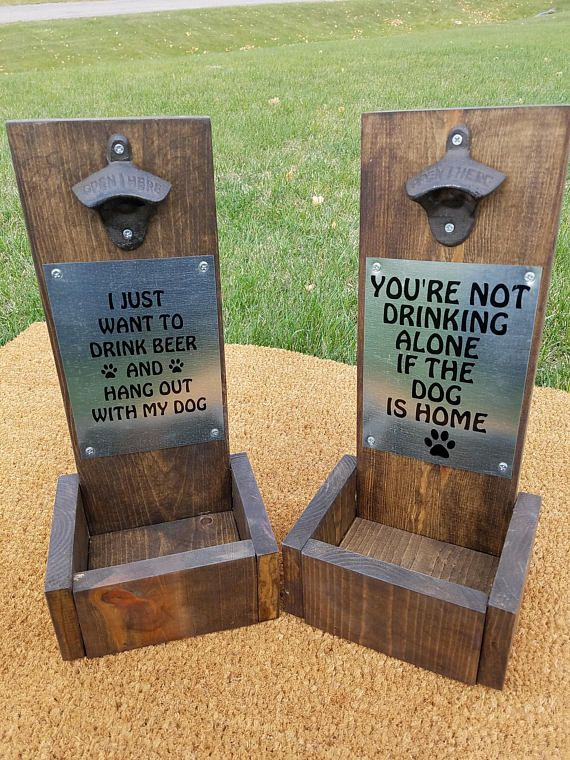 Rustic Wooden Beer Bottle Opener Makes a great gift for any dog and beer enthusiast or dog dad! Hand built richly dark stained wooden upright beer bottle opener with cap catcher. Can be wall mounted or left freestanding on counter top. Features one of two sayings: Youre Not