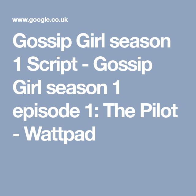 Gossip Girl season 1 Script - Gossip Girl season 1 episode 1: The