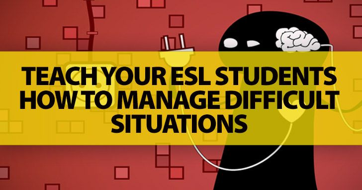 When the Going Gets Tough: Teach Your ESL Students How to Manage Difficult Situations